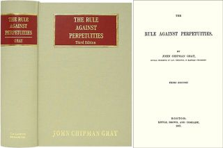 The Rule Against Perpetuities. Third Edition. John Chipman Gray
