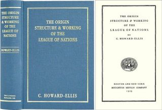 The Origin, Structure and Working of the League of Nations. C. Howard-Ellis