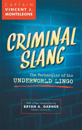 Criminal Slang: The Vernacular of the Underworld Lingo. Revised ed. Vincent J. Monteleone, Bryan...