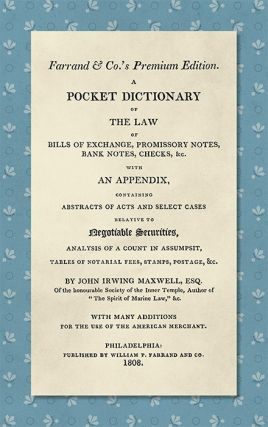 A Pocket Dictionary of the Law of Bills of Exchange, Promissory. John Irwing Maxwell