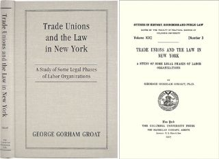 Trade Unions and the Law in New York: A Study of Some Legal Phases. George Gorham Groat