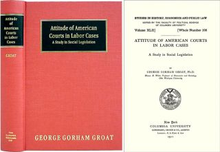 Attitude of American Courts in Labor Cases: A Study in Social. George Gorham Groat