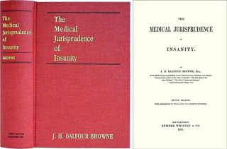 The Medical Jurisprudence of Insanity. Second ed. with References. J. H. Balfour Browne.