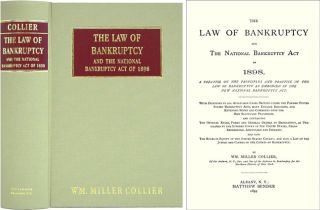 The Law of Bankruptcy and the National Bankruptcy Act of 1898. A. Wm. Miller Collier