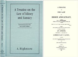 A Treatise on the Law of Idiocy. First American edition from the. Anthony Highmore.
