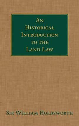 An Historical Introduction to the Land Law. William S. Holdsworth