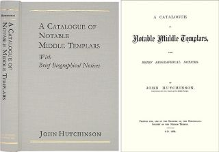 A Catalogue of Notable Middle Templars with Brief Biographical Notices. John Hutchinson