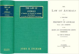 The Law of Animals. A Treatise on Property in Animals Wild and the. John H. Ingham