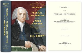 Journal of the Federal Convention Kept by James Madison. Special. James Madison, E H. Scott