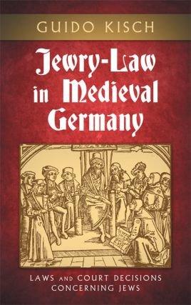 Jewry-Law in Medieval Germany Laws and Court Decisions Concerning Jews. Guido Kisch