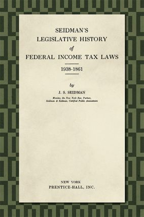 Seidman's Legislative History of Federal Income... Tax Laws 1938-1861. Jacob S. Seidman