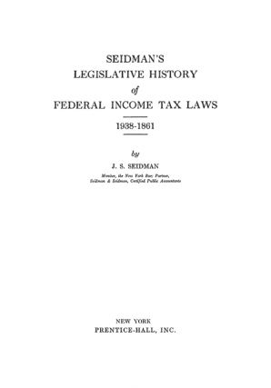 Seidman's Legislative History of Federal Income... Tax Laws 1938-1861