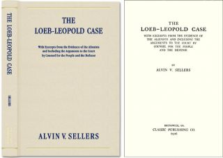 The Loeb-Leopold Case with Excerpts from the Evidence. Alvin V. Sellers, Loeb-Leopold