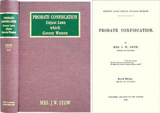 Probate Confiscation: Unjust Laws which Govern Women. 4th rev. ed. J. W. Stow.