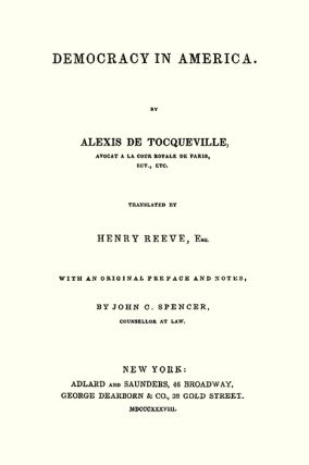 Democracy in America. Reprint of 1838 First edition