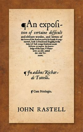 An Exposition of Certaine Difficult and Obscure Wordes, and Termes. John Rastell, New, Bryan A....