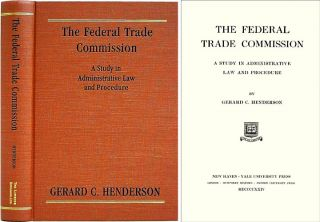 The Federal Trade Commission: A Study in Administrative Law and. Gerard C. Henderson