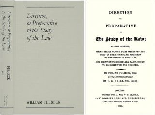 Direction or Preparative to the Study of Law: Wherein is Shewed. William Fulbeck, T H. Stirling.