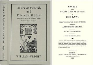 Advice on the Study and Practice of the Law: With Directions for. William Wright