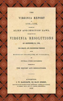 The Virginia Report of 1799-1800 Touching the Alien and Sedition. James: Thomas Jefferson Madison