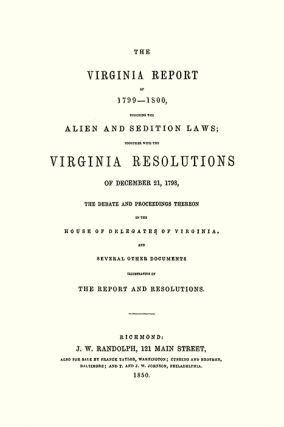 The Virginia Report of 1799-1800 Touching the Alien and Sedition...