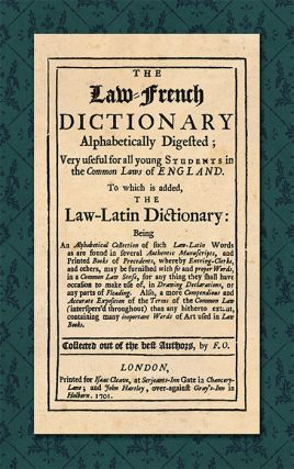 The Law-French Dictionary Alphabetically Digested Very Useful for. F O