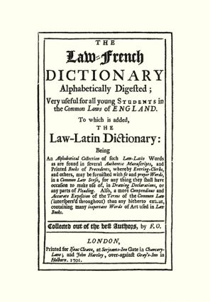 The Law-French Dictionary Alphabetically Digested Very Useful for...
