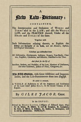 A New Law-Dictionary: Containing, The Interpretation and. Giles Jacob.