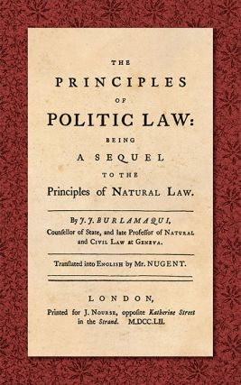 The Principles of Politic Law: Being a Sequel to the Principles of. Jean Jacques. Mr. Nugent...