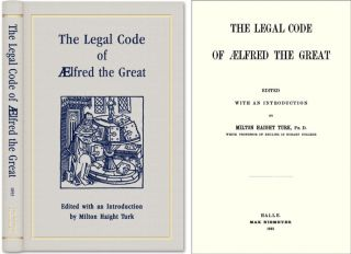 The Legal Code of Aelfred the Great. King of Wessex. Milton H. Turk Alfred.