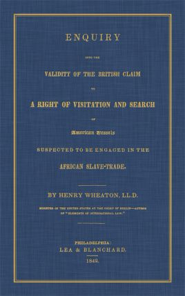 Enquiry Into the Validity of the British Claim to a Right of. Henry Wheaton.