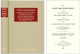 A New Law Dictionary: Containing Concise Exposition of the Mere. James Whishaw