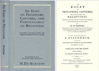 An Essay on Privateers, Captures, and Particularly on Recaptures. Georg Friedrich von Martens, T...