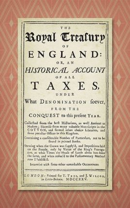 The Royal Treasury of England Or An Historical Account of All Taxes. John Stevens