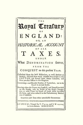 The Royal Treasury of England Or An Historical Account of All Taxes...