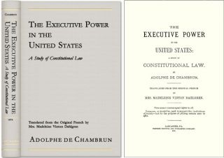 The Executive Power in the United States: A Study of Constitutional. Adolphe de Chambrun