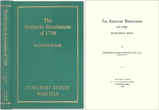 The Kentucky Resolutions of 1798: An Historical Study. Ethelbert Dudley Warfield