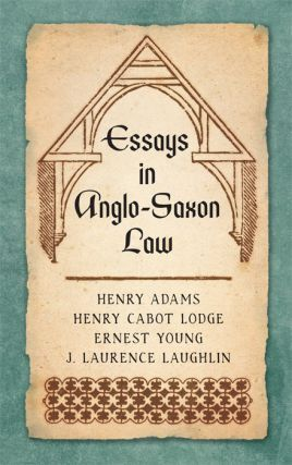 Essays in Anglo-Saxon Law. Henry Adams, Henry Cabot Lodge