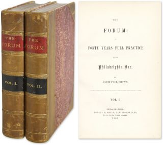 The Forum; or Forty Years Full Practice at the Philadelphia Bar 2 vols. David Paul Brown