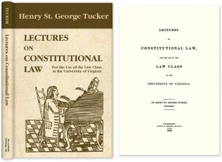 Lectures on Constitutional Law, for the Use of the Law Class. Henry St. George Tucker