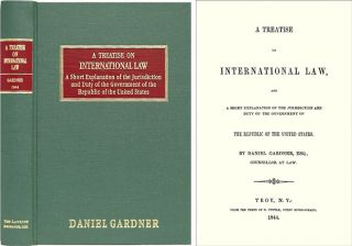 A Treatise on International Law, and a Short Explanation of the. Daniel Gardner