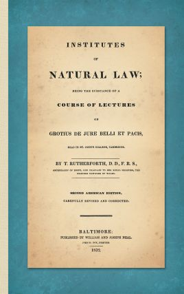 Institutes of Natural Law; Being the Substance of a Course of. Thomas Rutherforth.
