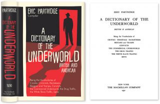 A Dictionary of the Underworld, British and American. Being the. Eric Partridge, Compiler