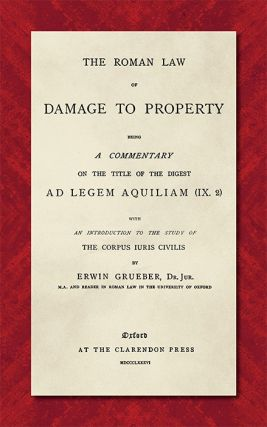 The Roman Law of Damage to Property. Being a Commentary on Title of. Erwin Grueber