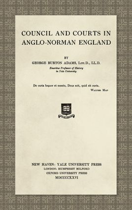 Council and Courts in Anglo-Norman England. George Burton Adams.