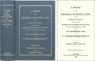 A Digest of the General Statute Laws of the State of Texas: To. Williamson S. Oldham, Compilers G...
