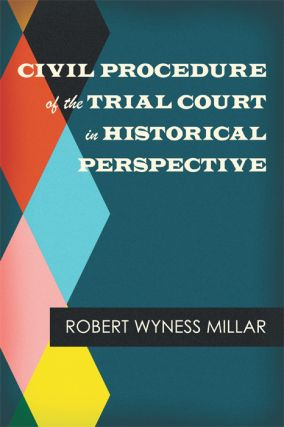 Civil Procedure of the Trial Court in Historical Perspective. Robert Wyness Millar