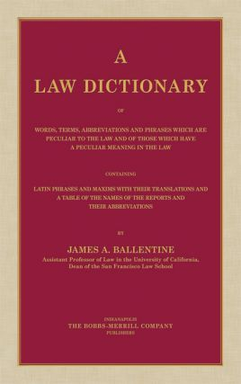 A Law Dictionary of Words, Terms, Abbreviations and Phrases Which. James A. Ballentine