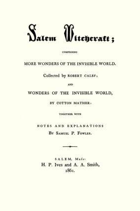 Salem Witchcraft; Comprising More Wonders of the Invisible World...