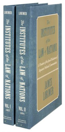 The Institutes of the Law of Nations. A Treatise of the Jural. James Lorimer